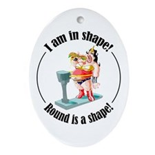 I am in shape! Ornament (Oval)