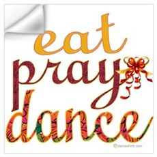 Eat Pray Dance by Danceshirts.com Wall Decal