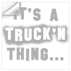 It's a Truck'n thing... Wall Decal