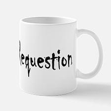 I have a requestion Mug