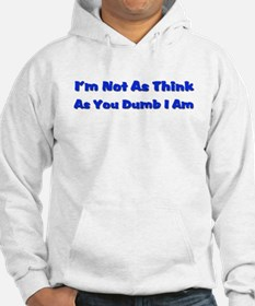 I'M NOT AS THINK AS YOU DUMB I AM Hoodie