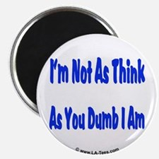 """I'M NOT AS THINK AS YOU DUMB I AM 2.25"""" Magnet (10"""