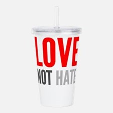 Love Not Hate Acrylic Double-wall Tumbler