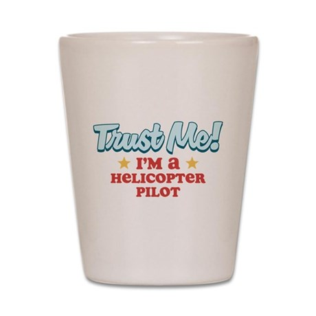 Trust Me Helicopter pilot Shot Glass