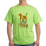 Keep Your Friend on a Chain? Green T-Shirt