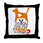Keep Your Friend on a Chain? Throw Pillow