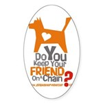 Keep Your Friend on a Chain? Oval Sticker