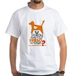Keep Your Friend on a Chain? White T-Shirt
