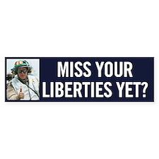 Miss Your Liberties Yet? Bumper Sticker