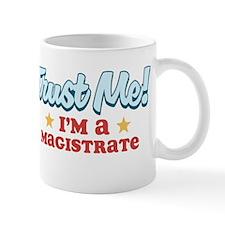 Trust Me Magistrate Mug