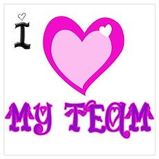 I Love My Team Poster
