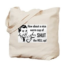 """""""Nice warm cup of shut the hell up"""" Tote Bag"""