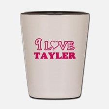 I Love Tayler Shot Glass