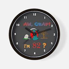 AW, CRAP! I'M 82! Gift Wall Clock