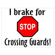 I Brake For Crossing Guards Poster