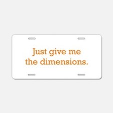 Give me the Dimensions Aluminum License Plate