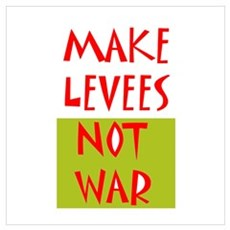 Make Levees Not War Poster