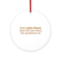 Just Calm Down Ornament (Round)