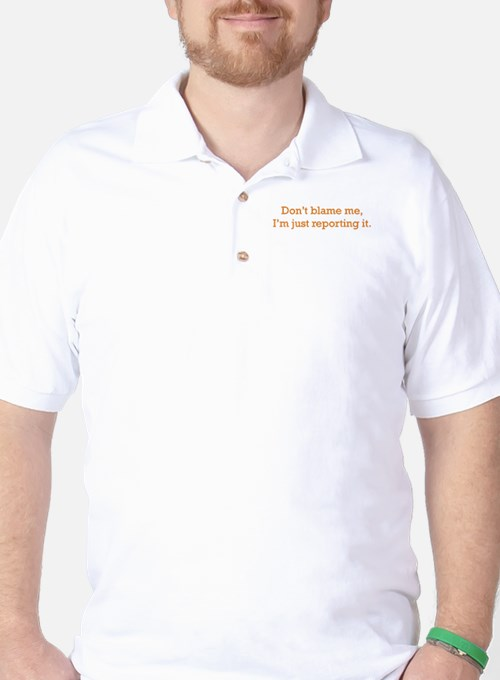 I'm just reporting it Golf Shirt