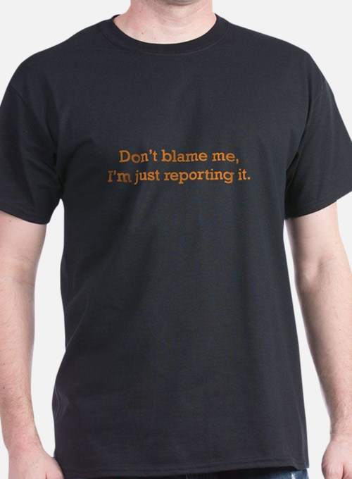 I'm just reporting it T-Shirt