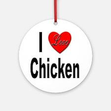 I Love Chicken Ornament (Round)