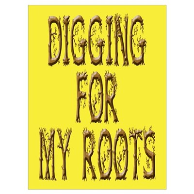 Digging for my Roots Poster