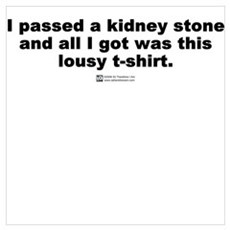 I passed a kidney stone Poster