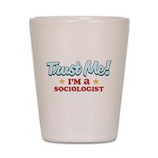 Trust Me Sociologist Shot Glass