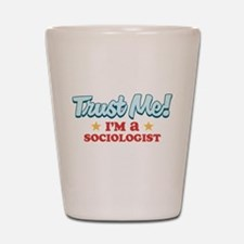Trust Me Sociologist Shot Glass