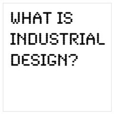 What is Industrial Design? Poster