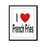 I Love French Fries Framed Panel Print
