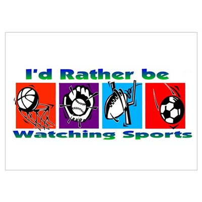 I'd Rather Be Watching Sports Poster