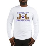 Granddogs spoil Long Sleeve T-shirts