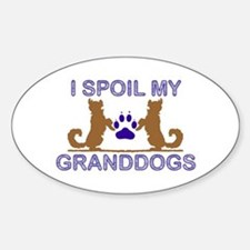 I Spoil My GrandDogs Sticker (Oval)