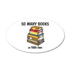 So Many Books, So Little Time 22x14 Oval Wall Peel