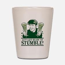 Ready To Stumble! Shot Glass