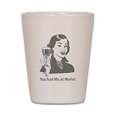 You Had Me At Merlot Shot Glass