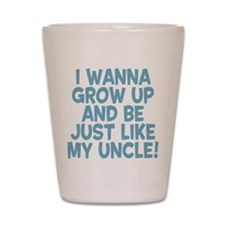 Just Like My Uncle Shot Glass