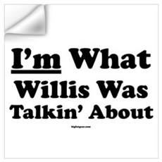 I'm What Willis Was Talking A Wall Decal