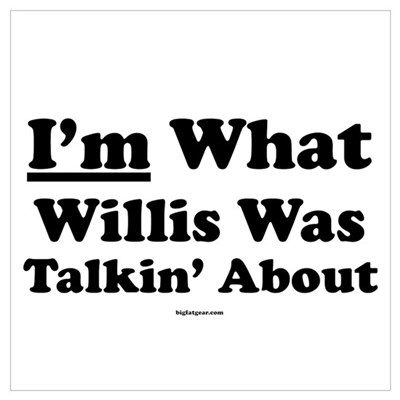 I'm What Willis Was Talking A Framed Print