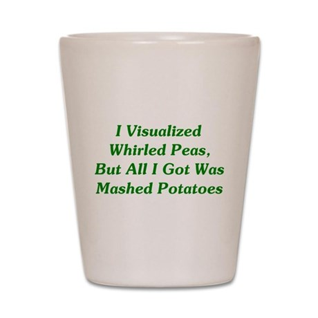 I Visualized Whirled Peas Shot Glass