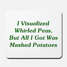 I Visualized Whirled Peas Mousepad