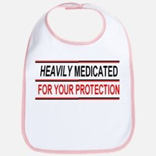 HEAVILY MEDICATED FOR YOUR PROTECTION Bib