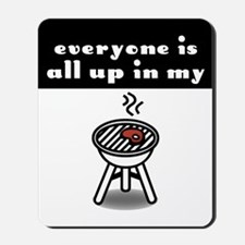 """""""Up in my Grill"""" Mousepad"""