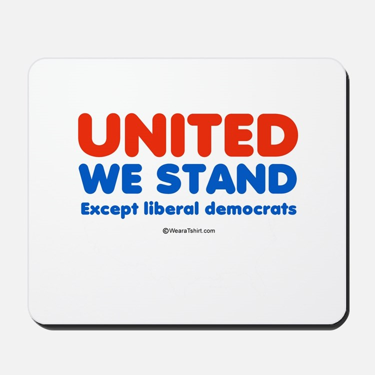 United we stand, except liberals -  Mousepad