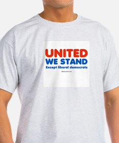 United we stand, except liberals -  Ash Grey T-Shi