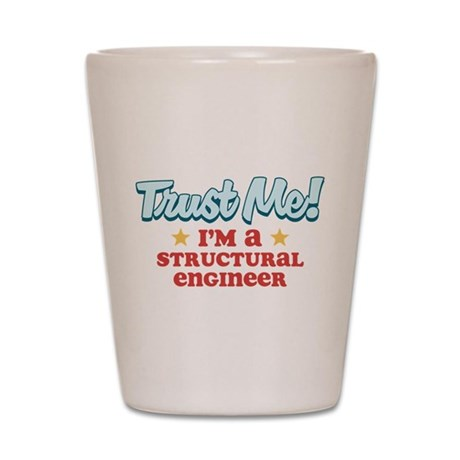 Trust Me Structural engineer Shot Glass