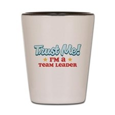 Trust Me Team Leader Shot Glass