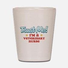 Trust Me Veterinary nurse Shot Glass