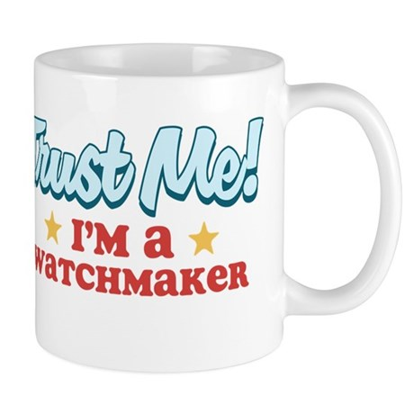 Trust Me Watchmaker Mug